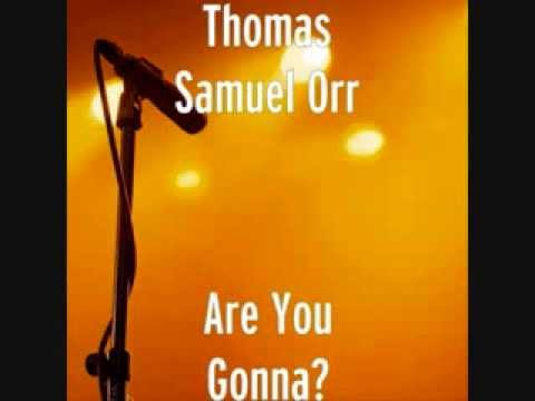 Are You Gonna? - Thomas Samuel Orr