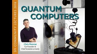 SFI Community Lecture - Christopher Monroe - Quantum Computers