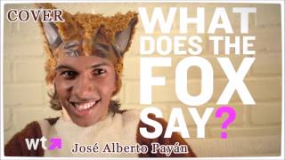 Cover ylvis - What Does the FOX Say - José Alberto Payan