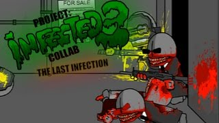 Project Infected Collab 3 The Last Infection