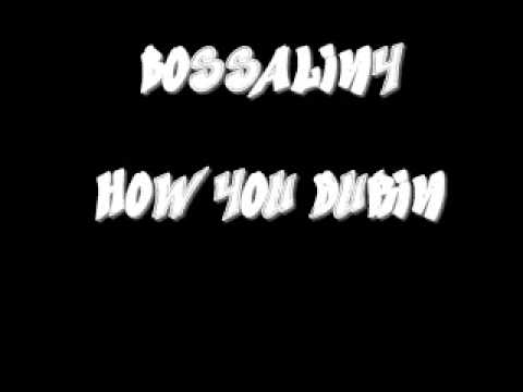 BOSSALINY HOW YOU DURIN