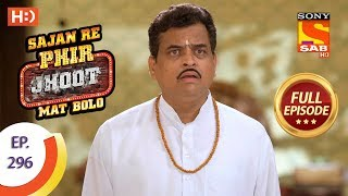 Sajan Re Phir Jhoot Mat Bolo - Ep 296 - Full Episode - 16th July, 2018