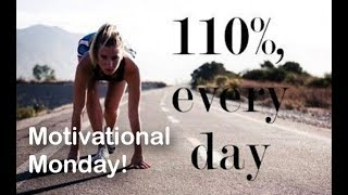 Motivational Monday #52 - 110%