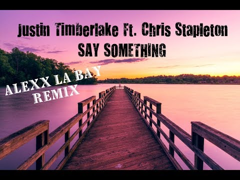 Justin Timberlake - Say Something Ft. Chris Stapleton (Alexx La Bay remix)