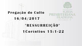 pregação (Ressurreição) 16/04/2017