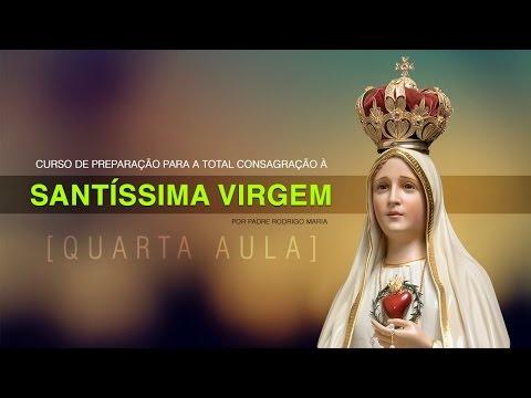 Preparação a Total Consagração à Santíssima Virgem, parte IV