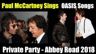 Paul McCartney Sings Oasis Songs -  Abbey Road - Private Party 2018