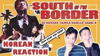 🔥(ENG) KOREAN Rappers react to Ed Sheeran - South of the Border feat. Camila Cabello & Cardi B