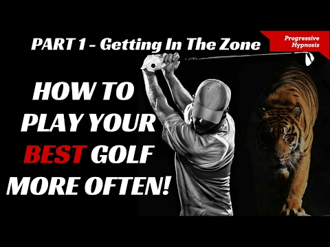 Play Better Golf Part 1 ★ Getting In The Zone ★ Hypnosis