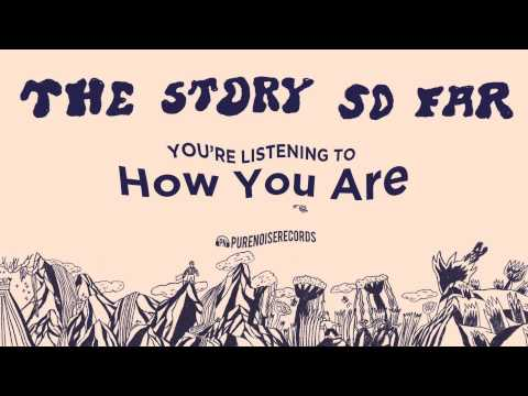 """The Story So Far """"How You Are"""""""