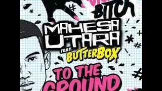 Mahesa Utara ft ButterBOX - To The Ground (Original Mix)
