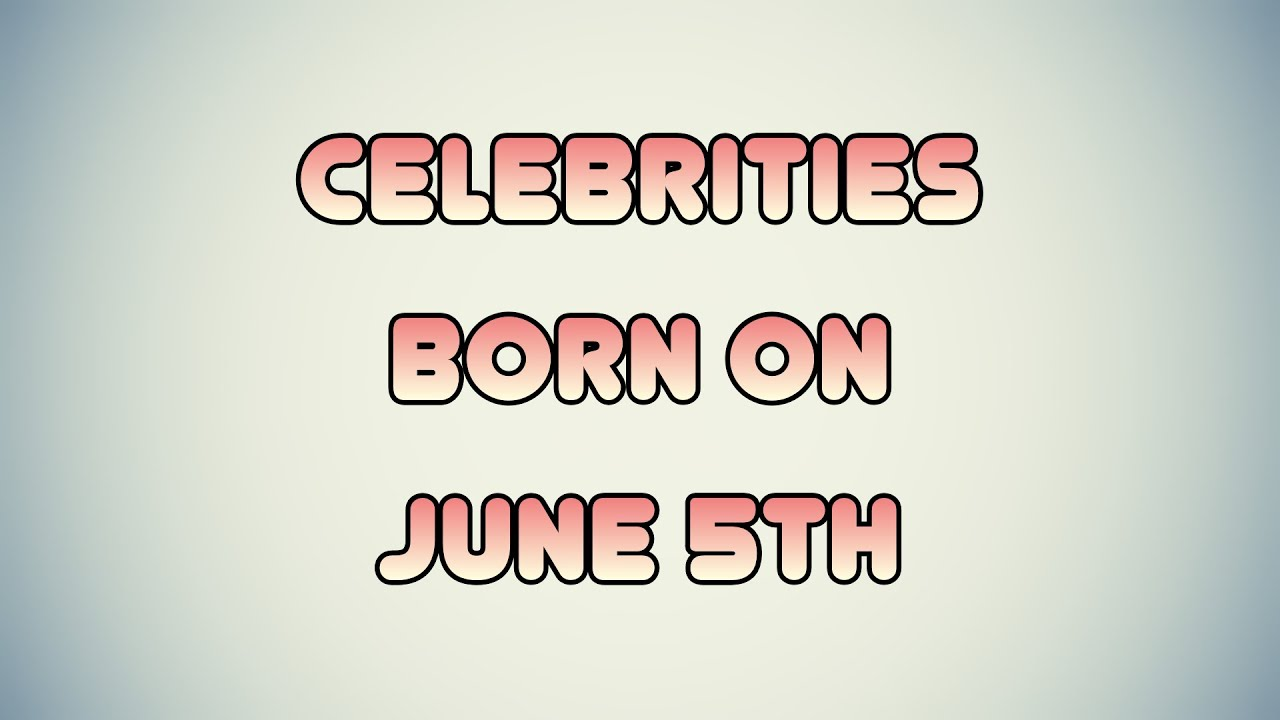 June 5 Birthdays   Famous Birthdays