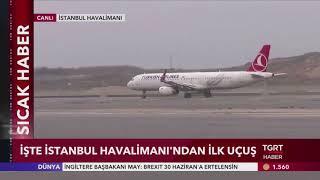 İşte İstanbul Havalimanı'ndan İlk Uçuş