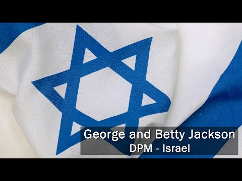 George and Betty Jackson, DPM Israel