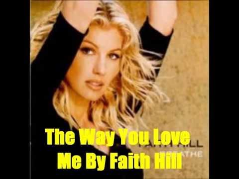 The Way You Love Me By Faith Hill *Lyrics in description*