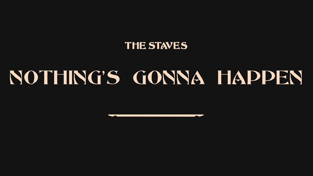 The Staves - Nothing's Gonna Happen [Official Audio]