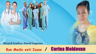 Corina Moldovan 🎼 Bun Medic esti Isuse ✔️