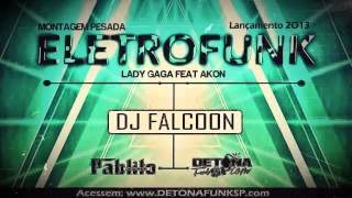 EletroFunk - Lady Gaga Feat Akon - (Dj Falcoon) - 'Lançamento 2013'