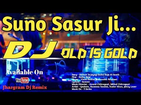 Suno Sasur Ji Ab Jid Choro | Dulhan To Jayegi | Dulhe Raja Movie | Jhargram Dj Remix ||