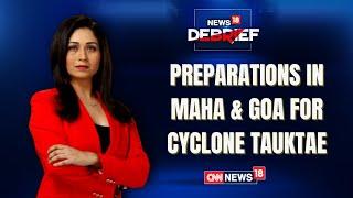 Cyclone Tauktae | How Are Maharashtra & Goa Handling  Cyclone Tauktae? | News18 Debrief | CNN News18
