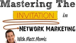 Mastering The Invitation in Network Marketing