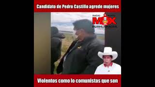 CANDIDATO Pedro Castillo - AGREDE A MUJER EN PUNO
