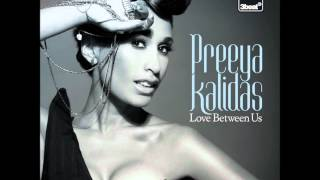 Preeya Kalidas- Love Between Us (Artful Remix)** First play on Dj Target 1Xtra**