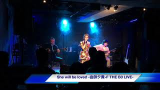 She will be loved-曲師夕貴-   F THE B3 LIVE
