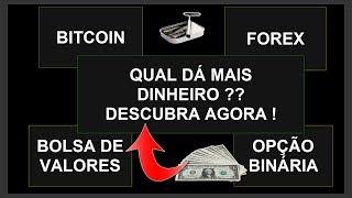 """Bitcoin, Forex, Opção Binária ou Bolsa de Valores """" Descubra agora o que dá mais Dinheiro !!"""