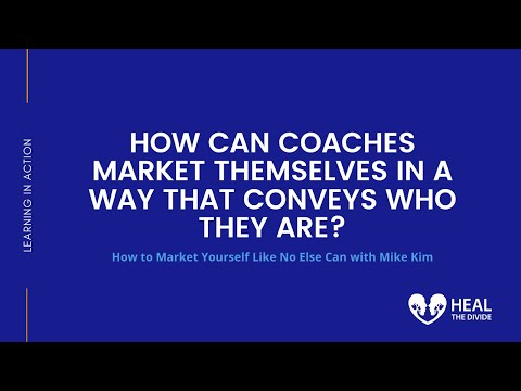 How Coaches Can Market Themselves in a Way That Conveys Who They Are? | Mike Kim