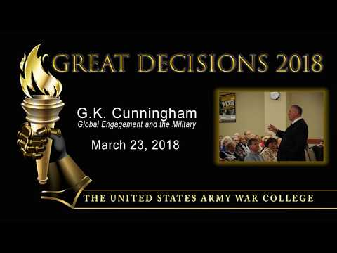 Great Decisions 2018 - Global Engagement and the Military - Dr. G.K. Cunningham