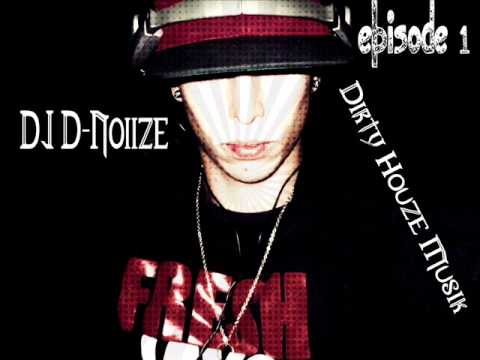 Dj D-Noiize Dirty Houze Mix 2013 episode 1