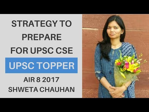 [IAS 2017 AIR 8] Strategy To Prepare For UPSC CSE 2018 By Shweta Chauhan