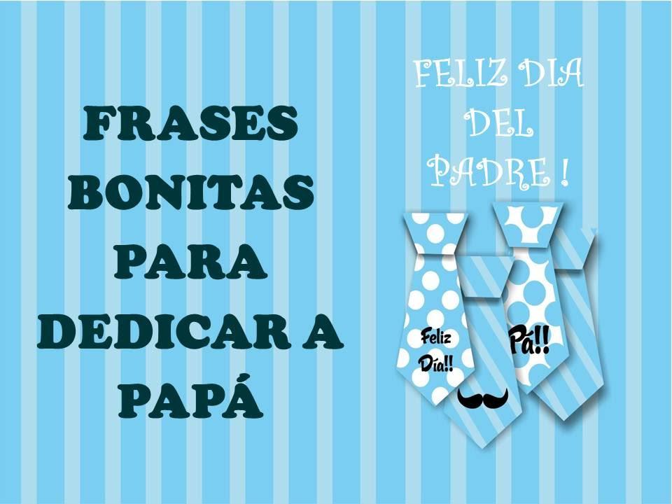 Frases Bonitas Para Dedicar A Papá Feliz Dia Del Padre