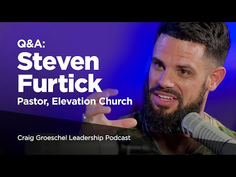 Q&A: Steven Furtick, Pastor, Elevation Church - Craig Groeschel Leadership Podcast