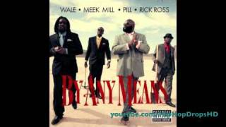 Wale - By Any Means (Ft. Rick Ross, Meek Mill & Pill)