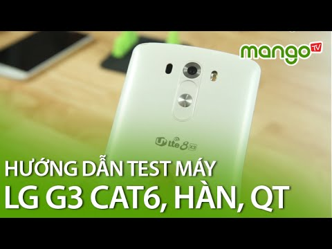 Hướng dẫn test máy khi chọn mua LG G3 cũ, qua sử dụng – MangoTV