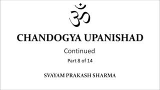 CHANDOGYA UPANISHAD IN SIMPLE ENGLISH PRESENTED BY SVAYAM PRAKASH SHARMA PART EIGHT OF FOURTEEN  CHA