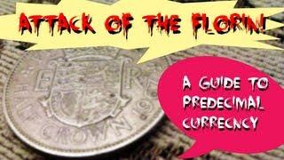 Attack of the Florin: A Guide to Pre-decimal British Currency.