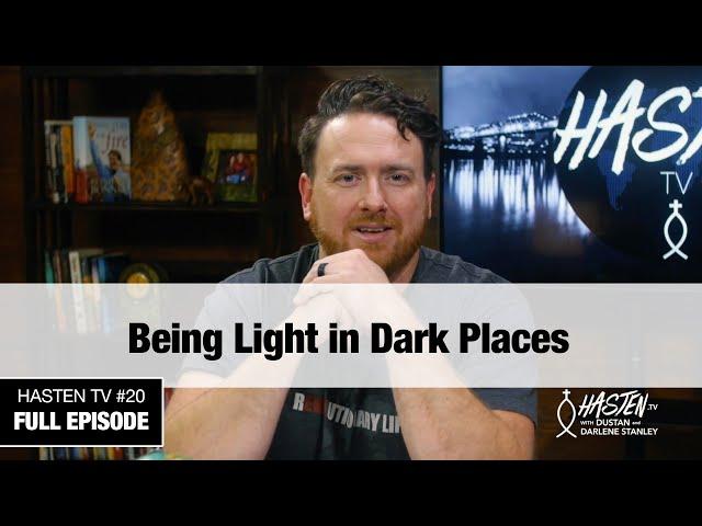 Hasten TV #20 - Being Light in Dark Places - Dustan and Darlene Stanley