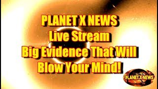 PLANET X NEWS Live Stream - Big Evidence That Will Blow Your Mind!
