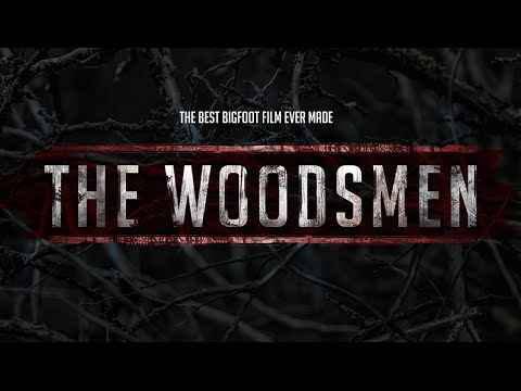 The Woodsmen  The Best Bigfoot Film Ever Made