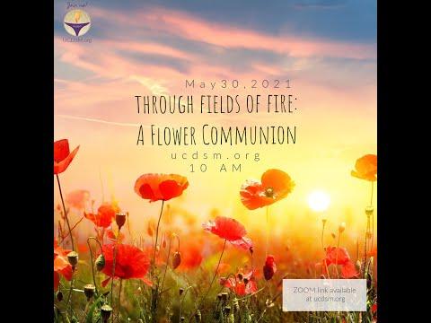 35 UCDSM Service May 30 2021 Through Fields of Fire: A Flower Communion