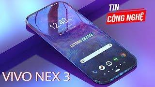 Vivo Nex 3 màn hình tràn trề vô cực; iPhone 2019 rò rỉ camera siêu cấp vũ trụ| TCNH 247