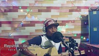 Download Repvblik Aku Takut (Cover By Herwan)