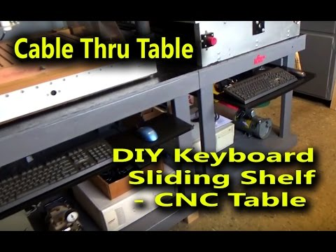 Cable Thru Table and DIY Keyboard Sliding Shelf - CNC Work Table