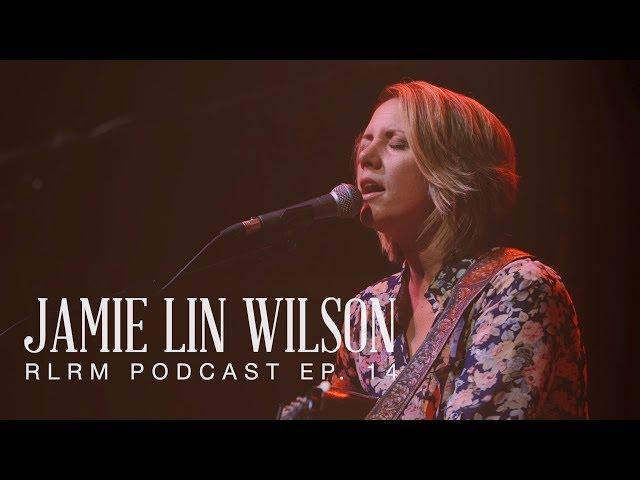 Jamie Lin Wilson - RLRM Podcast Ep. 14