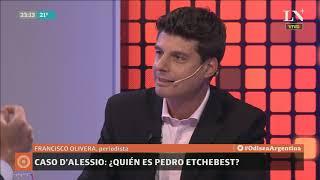 ¿Quién es Pedro Etchebest? - Caso D'Alessio; Carlos Pagni con Francisco Olivera