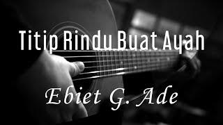 Download Titip Rindu Buat Ayah - Ebiet G Ade ( Acoustic Karaoke )