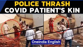 MP Police thrash kin of Covid patient | Viral video | Oneindia News